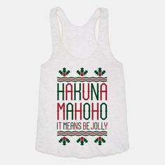 Hakuna Mahoho It Means Be... #hakunamatata #cute #style #christmas #life #santa #hohoho #funny #holidays #awesome #jolly