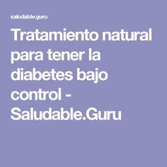 Tratamiento natural para tener la diabetes bajo control - Saludable.Guru