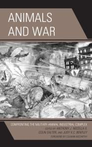 Editor: Judy K.C. Bentley, Foundations and Social Advocacy Department; Animals and War: Confronting the Military-Animal Industrial Complex