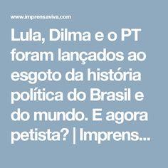 Lula, Dilma e o PT foram lançados ao esgoto da história política do Brasil e do mundo. E agora petista? | Imprensa Viva