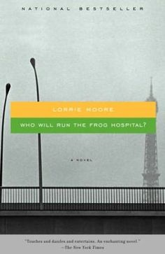 Who Will Run the Frog Hospital by Lorrie Moore