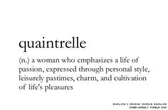 quaintrelle (n.) a woman who emphasizes a life of passion, expressed trough personal style, leisurely pastimes, charm, and cultivation of life's pleasures #Pearls