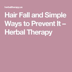 Hair Fall and Simple Ways to Prevent It – Herbal Therapy #RegrowHairTips