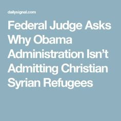 Federal Judge Asks Why Obama Administration Isn't Admitting Christian Syrian Refugees