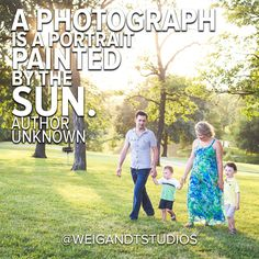 A photograph is a portrait painted by the sun.  -  Author Unknown