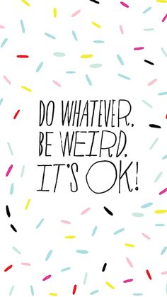 Do whatever, be weird, it's ok! | Bando