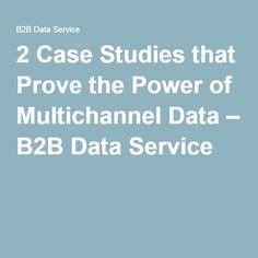 2 Case Studies that Prove the Power of Multichannel Data – B2B Data Service