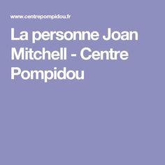 La personne Joan Mitchell - Centre Pompidou