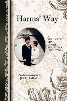 Harms' Way: A Traumatic #BrainInjury Survivors' Love Story #neuroskills