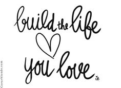 build-the-life-you-love-coeurblonde-quote