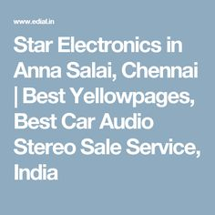 Star Electronics in Anna Salai, Chennai | Best Yellowpages, Best Car Audio Stereo Sale Service, India