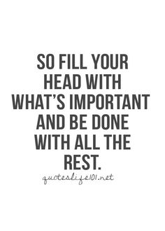 Brains are only meant to be filled with the things you think are important. {Collection of love quotes, best life quotes, quotations, cute life quote, and sad life Motivacional Quotes, Quotable Quotes, Words Quotes, Sayings, Famous Quotes, Good Life Quotes, Great Quotes, Quotes To Live By, Inspirational Quotes