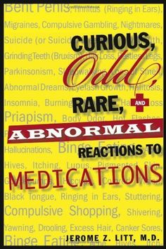 Curious Odd Rare and Abnormal Reactions to Medications by Dr. Jerome Z. Litt. $15.95. Publisher: Barricade Books; 1 edition (June 16, 2009). Publication: June 16, 2009