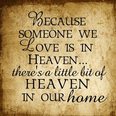Because someone we Love is in Heaven... quote
