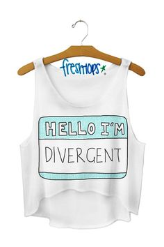 Hello I'm Divergent Crop ToP OMG I NEED THIS MOM I NEED THIS INEED THIS