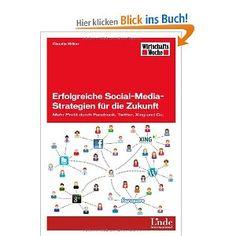Erfolgreiche Social-Media-Strategien für die Zukunft: Mehr Profit durch Facebook, Twitter, Xing und Co [Gebundene Ausgabe] von Claudia Hilker