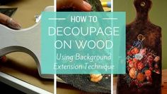How To Decoupage On Wooden Objects With Background Extension Technique
