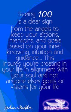 Seeing 100 is a clear sign from the angels to keep your actions, intentions, and goals based on your inner knowing, intuition and guidance... This insures you're creating in your life in alignment with your soul and not anyone else's goals or visions for your life.  #angelnumbers #100meaning #angelnumber