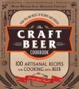 The Craft Beer Cookbook: From IPAs and Bocks to Pilsners and Porters, 100 Artisanal Recipes for Cooking with Beer