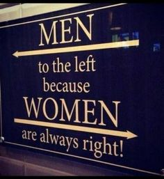 Men to the left, because WOMEN ARE ALWAYS RIGHT !