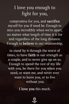 I love you enough to fight for you, compromise for Love Quotes For Him Cute, Fight For Love Quotes, Love Quotes For Him Boyfriend, Soulmate Love Quotes, Girlfriend Quotes, Wife Quotes, Love Quotes For Her, Romantic Love Quotes, Love Yourself Quotes