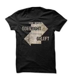 If nothing goes right, go left >> Click Visit Site to get yours nice Shirts & Hoodies - Only $19 - $21. #tshirts, #photo, #image, #hoodie, #shirt, #xmas, #christmas, #gift, #presents, #LifeStyleShirts