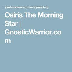 Osiris The Morning Star | GnosticWarrior.com