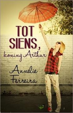 Annelie Ferreira - Tot siens, koning Arthur