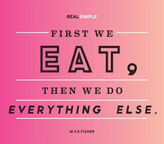The Real Simple Daily Thought Eat first. Food Quotes, Me Quotes, Funny Quotes, Qoutes, Real Simple, Simple Quotes, Great Quotes, Poverty Quotes, Word Board