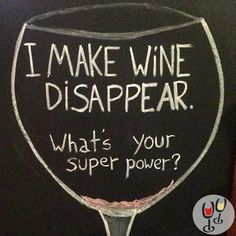 I make wine disappear. What's your super power?