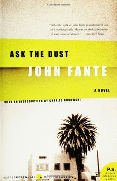 Ask the Dust, by John Fante (probably the biggest single influence on my own novel, The Toy Collector.)