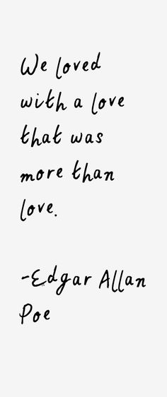 "Love quote idea - ""We loved with a love that was more than love."" - Edgar Allan Poe {Courtesy of Celeb Riot}"