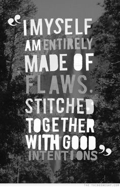 I myself am entirely made of flaws stitched together with good intentions - augusten burroughs