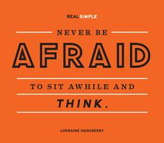 """Never be afraid to sit awhile and think. "" —Lorraine Hansberry #quotes"