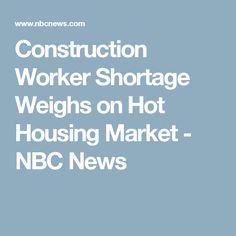 Construction Worker Shortage Weighs on Hot Housing Market - NBC News