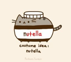 Nuttela Pusheen. Nutella is actually very bad for you now. JS