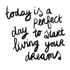 Today is a perfect day to start living your dreams. #wisdom #affirmations