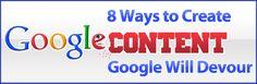 8 Ways to Create Content Google Will Devour