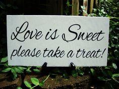 Weddings signs, LOVE IS SWEET please take a treat, Wedding reception decor, single sided, 8x16. $27.95, via Etsy.