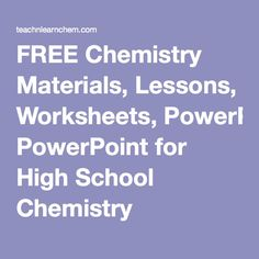 FREE Chemistry Materials, Lessons, Worksheets, PowerPoint for High School Chemistry