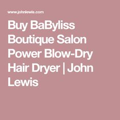 Buy BaByliss Boutique Salon Power Blow-Dry Hair Dryer | John Lewis