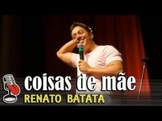Renato Batata (Coisas de Mãe) - Stand Up Comedy - Comédia Instantânea - YouTube
