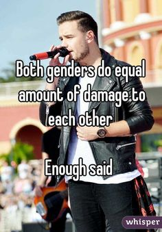 """""""Both genders do equal damage to each other. Enough said."""""""