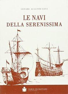 Le navi della serenissima / Cesare Augusto Levi