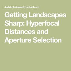Getting Landscapes Sharp: Hyperfocal Distances and Aperture Selection