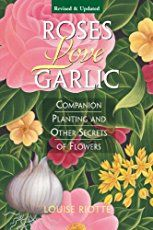 """Read """"Roses Love Garlic Companion Planting and Other Secrets of Flowers"""" by Louise Riotte available from Rakuten Kobo. From the beloved gardening author of Carrots Love Tomatoes comes a companion planting how-to guide full of flower lore a. Comment Planter Des Roses, Companion Gardening, Growing Tomatoes In Containers, Grow Tomatoes, Rose Care, Planting Roses, Planting Plan, Easy Garden, Garden Ideas"""