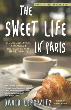 The Sweet Life in Paris: Delicious Adventures in the World's Most Glorious - and Perplexing - City by David Lebovitz http://www.amazon.com/dp/076792889X/ref=cm_sw_r_pi_dp_xcOLvb0KGTJRA
