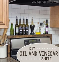 Create a shelf above the stove for oil, vinegar, and spices.