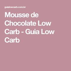 Mousse de Chocolate Low Carb - Guia Low Carb