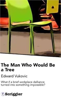 The Man Who Would Be a Tree by Edward Vukovic https://scriggler.com/detailPost/story/30926